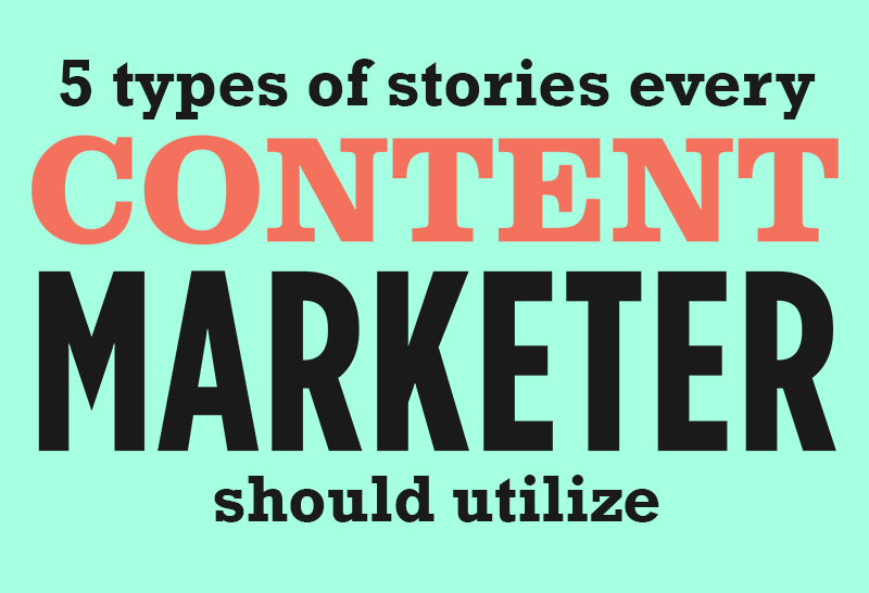 5 Types Of Stories Every Content Marketer