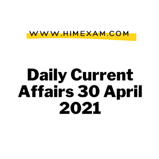 Daily Current Affairs 30 April 2021