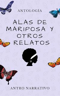 Antología Alas de mariposa y otros relatos. Subtitulo: Antro Narrativo Varias mariposas de diferentes colores. La silueta de una mujer negra