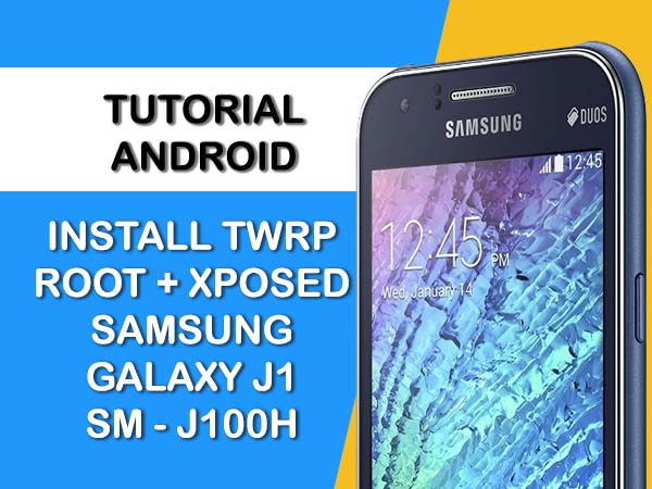 INSTALL TWRP ROOT & XPOSED SAMSUNG J1 SM-J100H