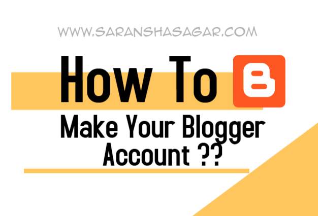 How To Make Your Blogger Account By Saransh Sagar ?? | Saransh Sagar ( सारांश सागर )