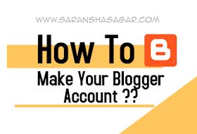 How To Make Your Blogger Account By Saransh Sagar ?? | Saransh Sagar ( सारांश सागर )