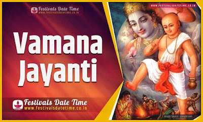 2023 Vamana Jayanti Date and Time, 2023 Vamana Jayanti Festival Schedule and Calendar