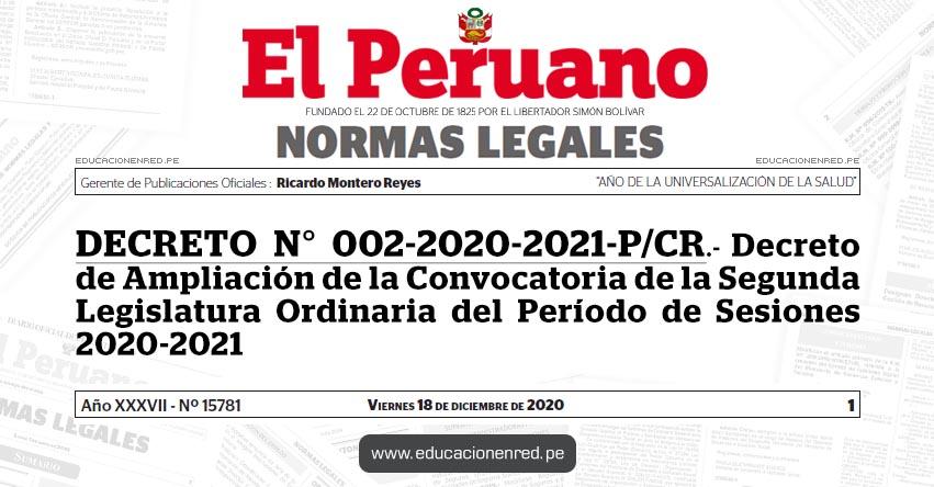 DECRETO N° 002-2020-2021-P/CR.- Decreto de Ampliación de la Convocatoria de la Segunda Legislatura Ordinaria del Período de Sesiones 2020-2021