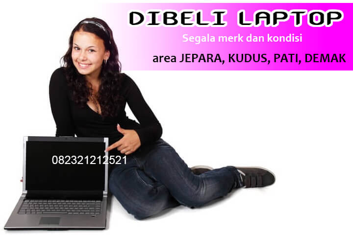 Dibeli Laptop segala kondisi, rusak, mati total area JEPARA, KUDUS, DEMAK dan PATI