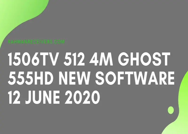 1506TV 512 4M GHOST 555HD NEW SOFTWARE 12 JUNE 2020