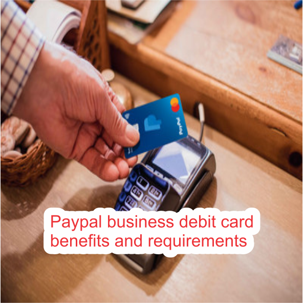 Paypal business debit card benefits and requirements