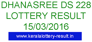 Kerala Lottery result, Dhanasree lottery result 15/03/2016, Kerala Dhanasree DS 228 result, Dhanasree DS-228 lottery result, Today's DhanasreeDS-228 Lottery 15-03-2016, Dhanasree DS 228 lottery kerala today March 15, 2016