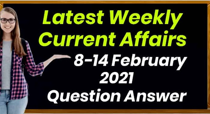 Latest Weekly Current Affairs 8-14 February 2021 Question Answer - Gk Right