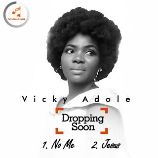 MUSIC: Vicky Adole - No Me + Jesus | @vickyadoleT