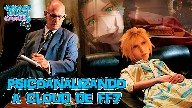 PSICOANALIZANDO A CLOUD DE FINAL FANTASY 7 (FFVII)