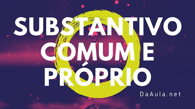 Língua Portuguesa: O que é Substantivo Comum e Próprio