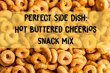 Perfect Side Dish: Hot Buttered Cheerios Snack Mix