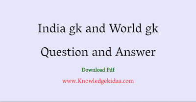 India gk and World gk Question and Answer