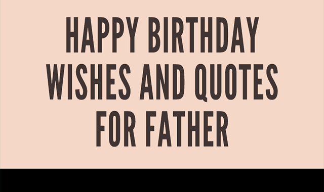 Happy Birthday Wishes and Quotes for Father