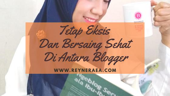 Tetap Eksis Dan Bersaing Sehat Di Antara Para Blogger