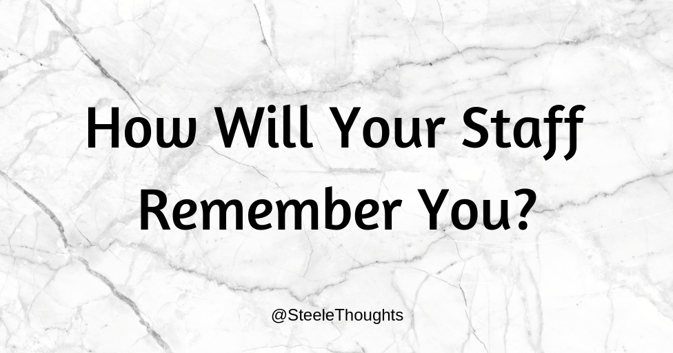 How Will Your Staff Remember You?