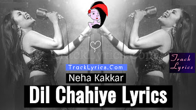 dil-chahiye-neha-kakkar-lyrics-by-tony-kakkar