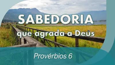estudo bíblico provérbios 6 pregação o que Deus não gosta