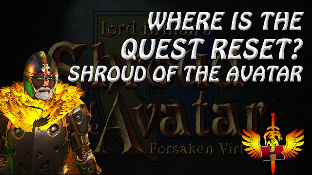 Shroud Of The Avatar • Where Is The Quest Reset?