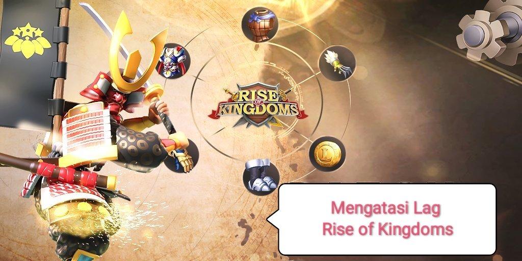 cara memperbaiki lag rise of kingdoms