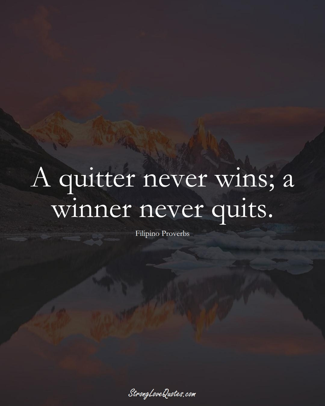 A quitter never wins; a winner never quits. (Filipino Sayings);  #AsianSayings