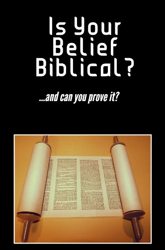 Featured: Is Your Belief Biblical?  ...and can you prove it?