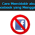 Cara Memblokir Akun Facebook yang mengganggu