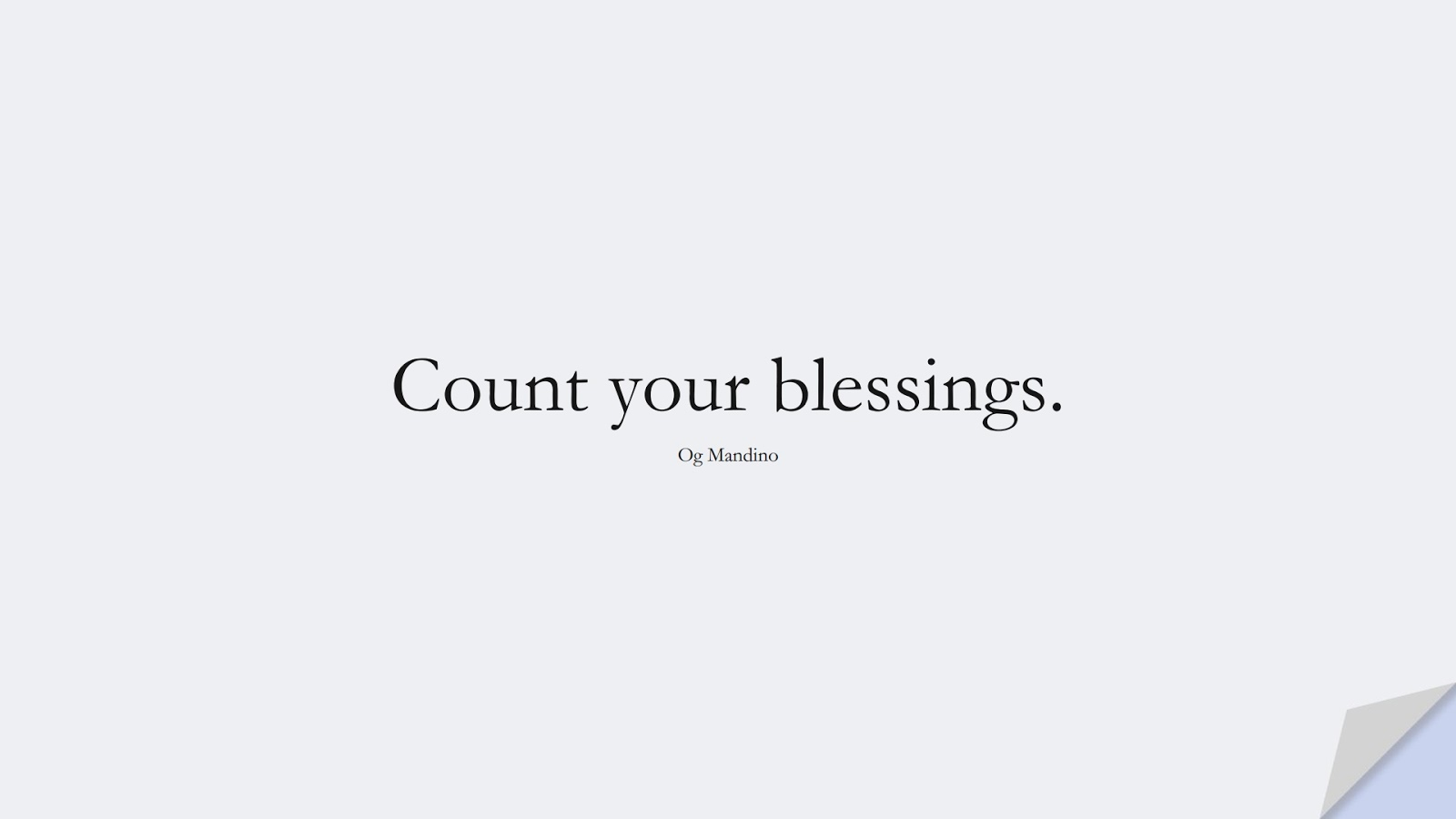 Count your blessings. (Og Mandino);  #ShortQuotes