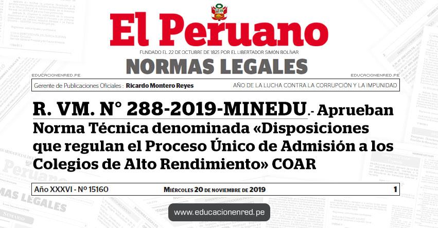 R. VM. N° 288-2019-MINEDU - Aprueban Norma Técnica denominada «Disposiciones que regulan el Proceso Único de Admisión a los Colegios de Alto Rendimiento» COAR