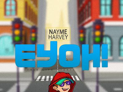DOWNLOAD MP3: Nayme Harvey - Eyoh || @nayme_harvey