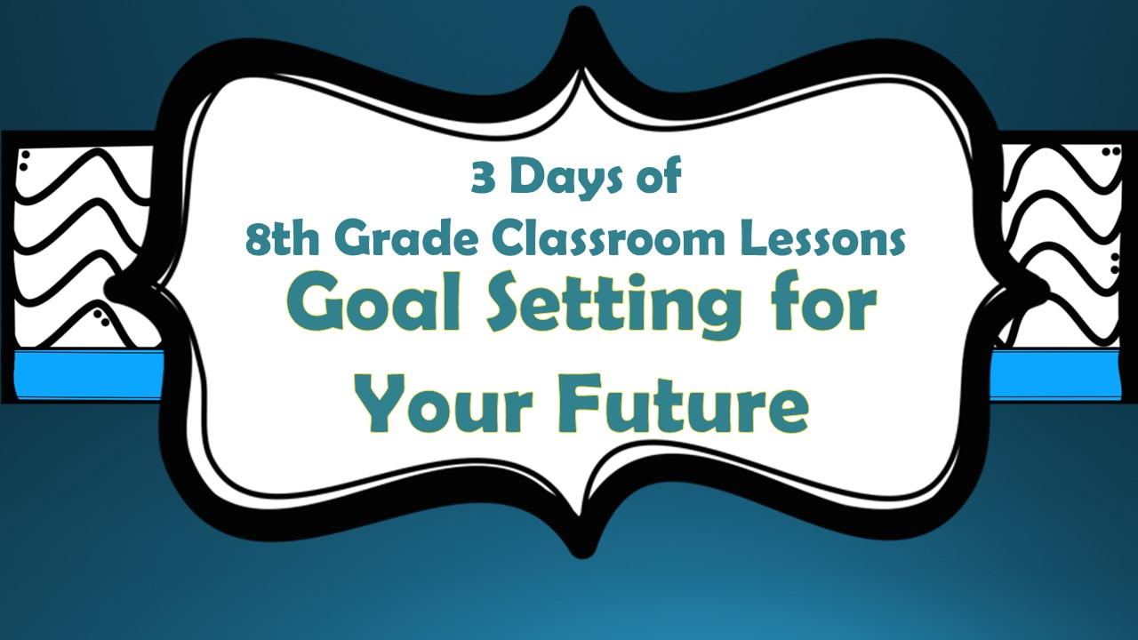 Goal Setting for Your Future--8th grade lessons - The Middle School ...