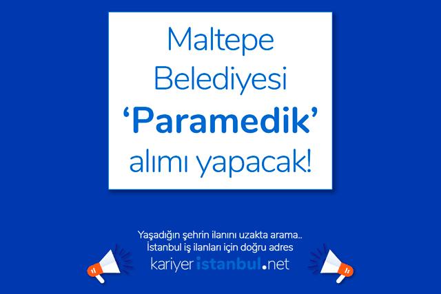 Maltepe Belediyesi paramedik alımı için iş ilanı yayınladı. İlana kimler başvurabilir? Maltepe iş ilanları kariyeristanbul.net'te!