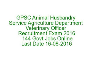 GPSC Animal Husbandry Service Agriculture Department Veterinary Officer Recruitment Exam 2016 144 Govt Jobs Online Last Date 16-08-2016