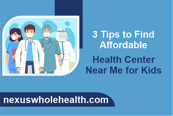 3 Tips to Find Affordable Health Center Near Me for Kids