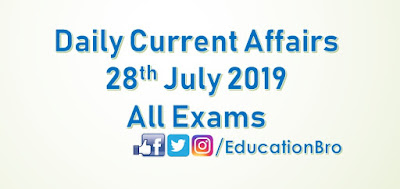 Daily Current Affairs 28th July 2019 For All Government Examinations