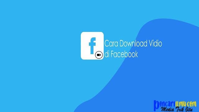 Cara Mudah Download Vidio di Facebook Tanpa Aplikasi