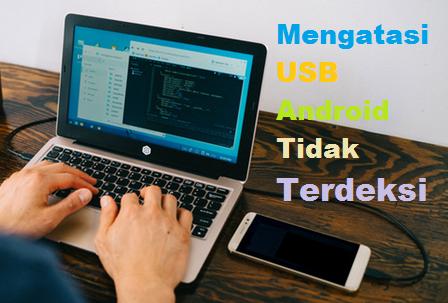 USB Android Tidak Terdeteksi Atau Terbaca Di PC Laptop