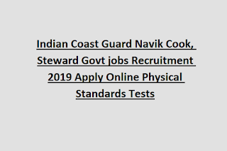 Indian Coast Guard Navik Cook, Steward Govt jobs Recruitment 2019 Apply Online Physical Standards Tests