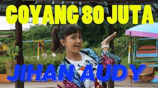 Lirik Lagu Goyang 80 Juta - Jihan Audy