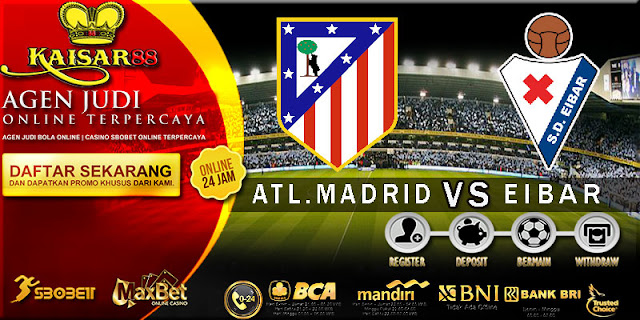 PREDIKSI TEBAK SKOR JITU ATL.MADRID VS EIBAR 15 SEPTEMBER 2018