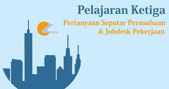 Pelajaran Ketiga: Pertanyaan Seputar Perusahaan Dan Jobdesk Yang Dilamar