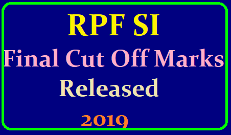 RPF SI Final Cut Off Marks 2019 Released: RPF SI Cut Off Marks /2019/06/rpf-si-final-cut-off-marks-2019-si1.rpfonlinereg.org.html
