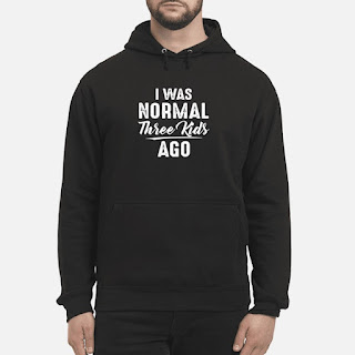 I Was Normal Three Kids Ago Shirt 6