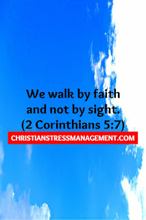 We walk by faith and not by sight. (2 Corinthians 5:7)