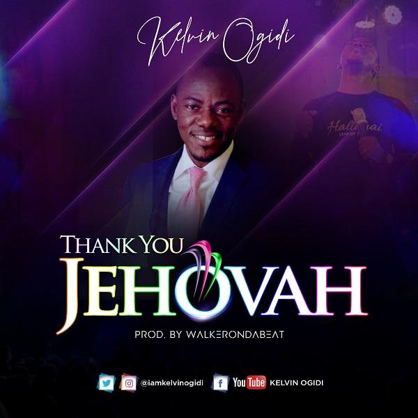 Kelvin Ogidi - Thank You Jehovah Mp3 Download