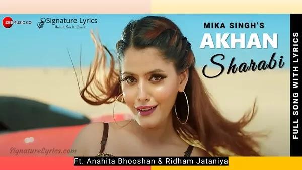 Akhan Sharabi Lyrics - Mika Singh | Ft. Anahita Bhooshan & Ridham Jataniya