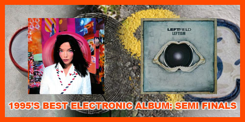 Bjork's Post and Leftfield's Leftism