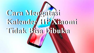 Cara Mengatasi Kalender HP Xiaomi Tidak Bisa Dibuka