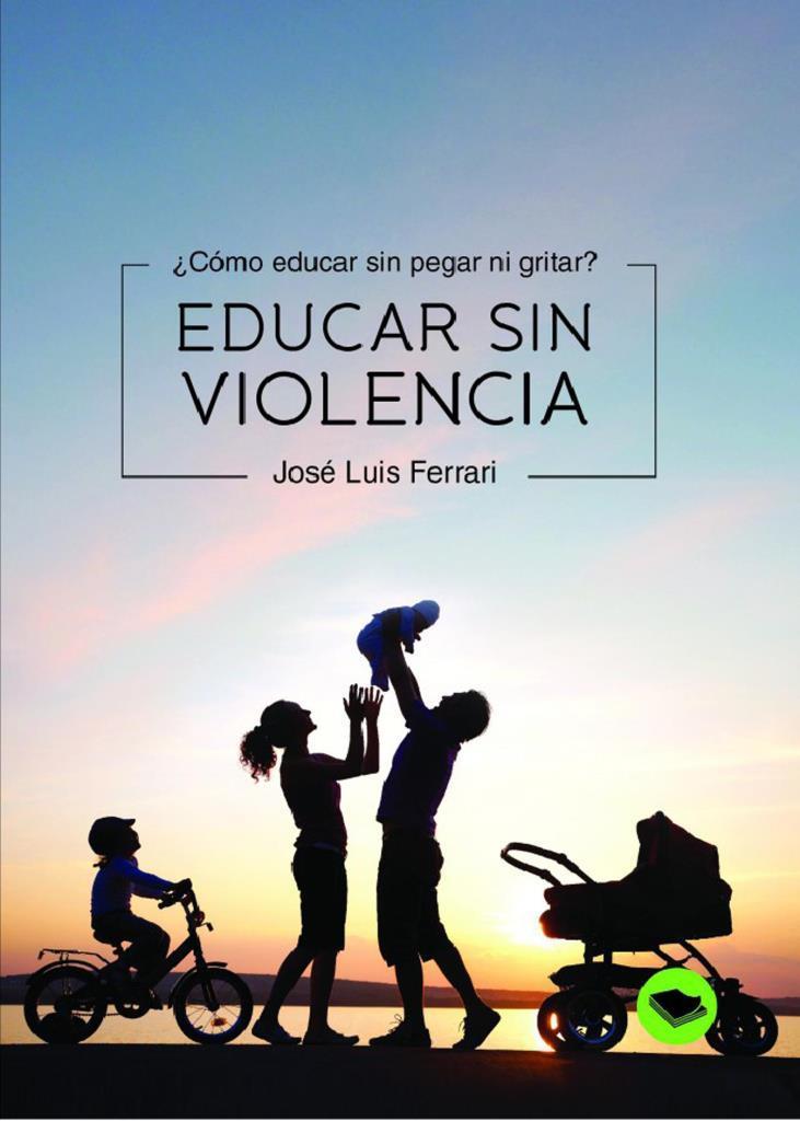 Educar sin violencia – ¿Cómo educar sin pegar ni gritar?